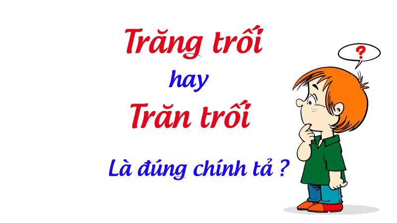 Trăng trối hay trăn trối là đúng chính tả tiếng Việt – giamcanlamdep.com.vn