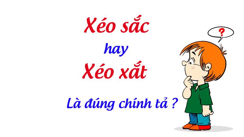 Xéo sắc là gì, xéo sắc hay xéo xắt là đúng chính tả tiếng Việt